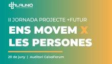 20 de Juny: II Jornada Projecte +Futur de La Unió: Ens movem x les persones