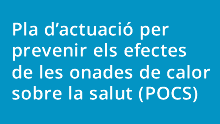 Pla d'actuació per prevenir els efectes de les onades de calor sobre la salut (POCS)