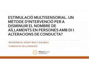 DEP Estimulació multisensorial com a mètode d'intervenció per a disminuir l'aïllament en persones amb DI i alteracions- Mútua Terrassa